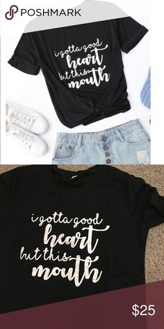"""Black Slogan Tee """"I gotta good heart- but this mouth"""" 🤣 love this shirt! Bring out your personality with this one 🌻 new without tags Tops Tees - Short Sleeve"""