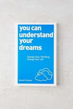 You Can Understand Your Dreams: Change Your Thinking, Change Your Life By David Fontana