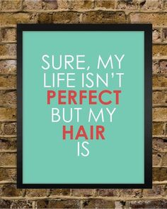 Items similar to Perfect Hair Quote Print - Hair Stylist Gift - Salon Decor - Stylist Christmas Gift - Perfect Life - - Cosmetology on Etsy Salon Quotes, Hair Quotes, Looks Kylie Jenner, Hairstylist Quotes, Hair Stylist Gifts, Startup, Salon Style, Good Hair Day, Salon Design