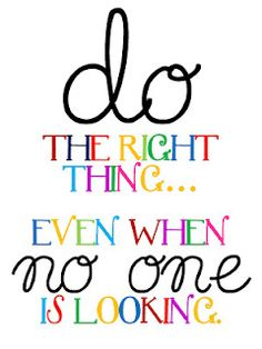 do the right thing....even when no one is looking.  free printable
