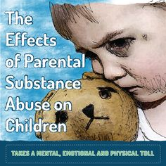 The Effects of Parental Substance Abuse on Children. TAKES A MENTAL, EMOTIONAL AND PHYSICAL TOLL- See more at: http://www.drugrehab.org/28549/the-effects-of-parental-substance-abuse-on-children/