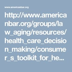 http://www.americanbar.org/groups/law_aging/resources/health_care_decision_making/consumer_s_toolkit_for_health_care_advance_planning.html#sthash.VVl2X30h.qjtu