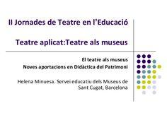 Teatre als Museus, per Helena Minuesa (Serveis educatius dels Museus de Sant Cugat - Barcelona) by Postgrado de Teatro en la Educación via slideshare
