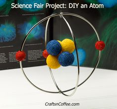Science Fair Project: How to make a model of an atom with Styrofoam balls. CraftsnCoffee.com.