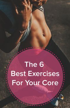 The 6 Best Exercises For Your Core