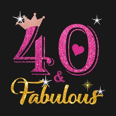 40th Birthday Forty and Fabulous Queen Turning 40 Years Old Gift - 40th Birthday Forty And Fabulous Queen - T-Shirt | TeePublic 40th Birthday Quotes For Women, 40th Birthday Wishes, Birthday Wishes For Women, Happy Birthday Quotes, 40th Birthday Parties, Birthday Images, Women Birthday, Sister Birthday, Funny Birthday