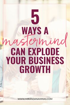 Looking to scale up your online #business? Joining a mastermind is one of the best and easiest ways to explode your growth! // Miranda Nahmias & Co. Score Clients and Explode Your Business with Systematic #Marketing