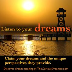 Listen to your dreams... Claim your dreams and the unique perspectives they provide.  Learn more about dream meaning at TheCuriousDreamer.com. #DreamMeaning #DreamQuotes