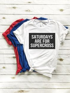 Saturdays are for Supercross Custom Tee - Dirt Bike T-Shirt Supercross Motocross  Motorcycle Braaap Bicycle Moto MX SX Moto c1973314b