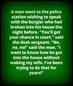 A man wen to the police station wishing to speak to the burglar who had broken into his house the night before Man Go, The Man, Laughter The Best Medicine, Wake Me, Police Station, I Want To Know, The Night Before, Things I Want, Sayings