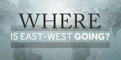 Where is East West Going?