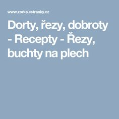 Dorty, řezy, dobroty - Recepty - Řezy, buchty na plech Cooker, Food And Drink, Tips, Recipes, Advice, Recipies, Recipe