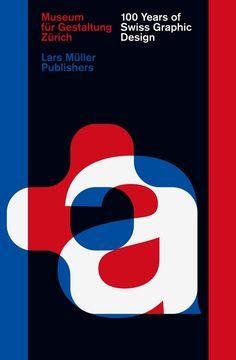 Lars Müller Publishers — 100 Jahre Schweizer Grafik
