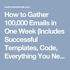 How to Gather 100,000 Emails in One Week (Includes Successful Templates, Code, Everything You Need)   The Blog of Author Tim Ferriss