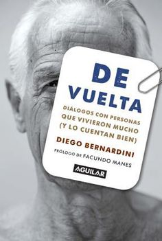 Bernardini, D. (2015). De vuelta: diálogos con personas que vivieron mucho (y lo cuentan bien). Buenos Aires: Aguilar