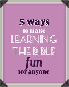 5 ways to make learning the Bible fun for anyone