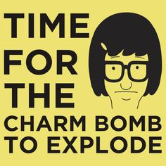 Time For The Charm Bomb To Explode - Tina Bob& Burgers by lindseyyo Make Me Happy, Make Me Smile, Tina Belcher, My Spirit Animal, The Funny, True Stories, Favorite Tv Shows, I Laughed, Laughter