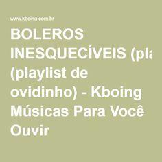 BOLEROS INESQUECÍVEIS (playlist de ovidinho) - Kboing Músicas Para Você Ouvir