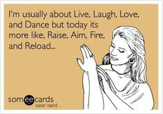 funny quote today is about raise, aim, fire, reload