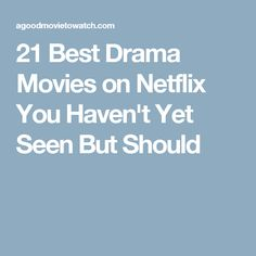 21 Best Drama Movies on Netflix You Haven't Yet Seen But Should