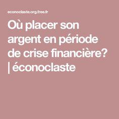 Où placer son argent en période de crise financière? | éconoclaste