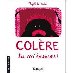 Colère, tu m'énerves ! - broché - Magali Le Huche - Achat Livre - Achat & prix | fnac Montessori, Tourbillon, Lectures, My Books, Logos, Amazon Fr, Albums, Culture, Illustration