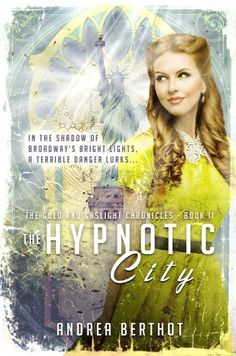 Book Review: The Hypnotic City (The Gold and Gaslight Chronicles Book 2) by Andrea Berthot   reading, books, fantasy, historical fantasy, science fiction, young adult