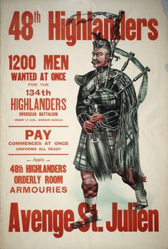 Recruitment poster for Highlanders (Canada): 1200 men wanted at once for the Highlanders Overseas Battalion; First World War. St Julien was the Battle of Ypres. Canadian Army, Canadian History, British Army, Battle Of Ypres, Military Love, Military Art, Ww1 Posters, Men In Kilts, Highlanders