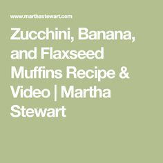 Zucchini, Banana, and Flaxseed Muffins Recipe & Video | Martha Stewart