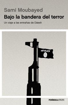 Bajo la bandera del terror : un viaje a las entrañas de Dáesh / Sami Moubayed.     Península, 2016