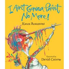I Aint Gonna Paint No More! Younger Readers (Awards)): Karen Beaumont, David Catrow - one of my favorite books for the art classroom! Art Books For Kids, Great Books, Childrens Books, Art For Kids, Kid Books, Class Books, Toddler Books, Art Children, Kid Art