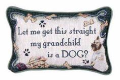 My Grandchild Is A Dog Tapestry Pillow $9.95