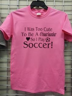 I Was Too Cute SO I Play SOCCER Funny T-Shirt Pink White Green S-2XL Fast Shipping on Etsy, $14.00