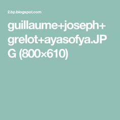 guillaume+joseph+grelot+ayasofya.JPG (800×610)