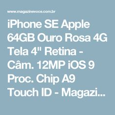 "iPhone SE Apple 64GB Ouro Rosa 4G Tela 4"" Retina - Câm. 12MP iOS 9 Proc. Chip A9 Touch ID - Magazine Toninhombpromove"