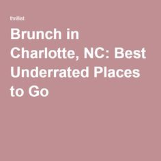 Brunch in Charlotte, NC: Best Underrated Places to Go