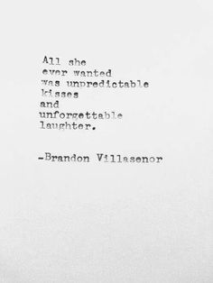 "Love Quotes Ideas : ""All she ever wanted was unpredictable kisses and unforgettable laughter. - Quotes Sayings Love Quotes For Wedding, Great Quotes, Quotes To Live By, Inspirational Quotes, The Words, Pretty Words, Beautiful Words, Words Quotes, Me Quotes"