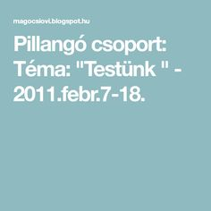 "Pillangó csoport: Téma: ""Testünk "" - 2011.febr.7-18. Education, Children, Projects, Young Children, Boys, Kids, Child, Teaching, Training"