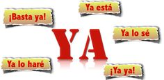 "What the heck does ""ya"" really mean in Spanish?"