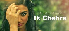 Ik Chehra is a latest Punjabi song sung by Rahul Lakhanpal.  http://www.lyricshawa.com/2016/10/ik-chehra-lyrics-rahul-lakhanpal/