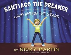 #stories for developing young minds: Santiago the Dreamer in Land Among the Stars by Ricky Martin. Santiago's biggest dream is to perform on stage.  But when he doesn't get the lead role in the school play, he can't help but doubt himself. Encouraged by his father's inspiring words, Santiago rebuilds his confidence and finds that with passion and dedication, you can achieve amazing things beyond your wildest imagination. #booksforkiddos