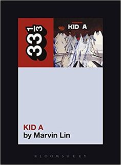 Radiohead's Kid A (33 1/3): Marvin Lin: 9780826423436: Amazon.com: Books