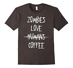 Amazon.com: Zombies Love Humans Coffee Funny Horror T-Shirt: Clothing