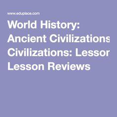 World History: Ancient Civilizations: Lesson Reviews