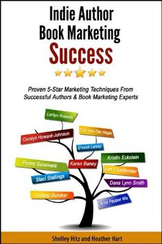 Indie Author Book Marketing Success: Proven 5-Star Marketing Techniques from Successful Authors and Book Marketing Experts by @Shelley Parker Herke Hitz