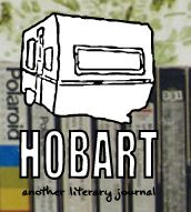 Hobart: Hobart is an online literary journal that has also published several full-length poetry books and novels. This magazine is interested particularly in alt lit, which takes a more post-modern approach and examines the minutia of life through uncomfortably personal poetry and essays. Hobart is invested in internet culture and seeks to stay at the cutting edge of contemporary lit movements. Hobart takes a specific interest in female-identifying writers.
