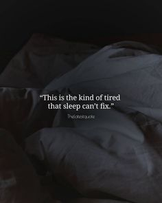 This is the kind of tired that sleep cant fix. . . #thelatestquote #quotes