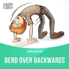 """""""Bend over backwards"""" means """"to try very hard to do something"""". Example: I keep bending over backwards to lose weight, and I've only lost five pounds! Get our apps for learning English: learzing.com"""