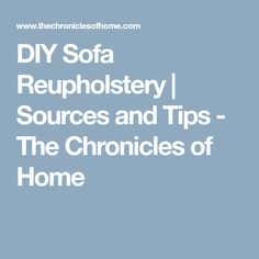 DIY Sofa Reupholstery   Sources and Tips - The Chronicles of Home