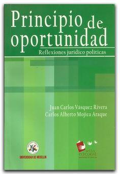 Principio de oportunidad. Reflexiones jurídico políticas – Universidad de Medellín  http://www.librosyeditores.com/tiendalemoine/derecho-penal/1886-principio-de-oportunidad-reflexiones-juridico-politicas.html    Editores y distribuidores.